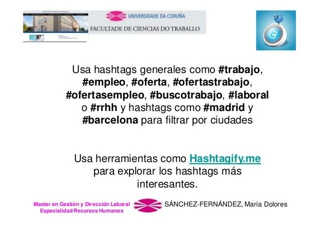 Usa hashtags generales como #trabajo, #empleo, #oferta, #ofertastrabajo, #ofertasempleo, #buscotrabajo, #laboral o #rrhh y...
