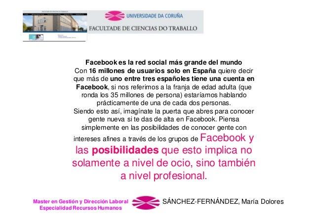 Facebook es la red social más grande del mundo Con 16 millones de usuarios solo en España quiere decir que más de uno entr...