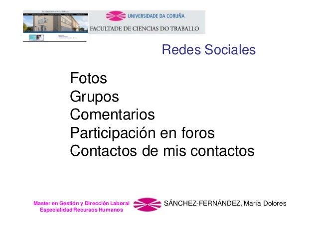 Redes Sociales  Fotos Grupos Comentarios Participación en foros Contactos de mis contactos  Master en Gestión y Dirección ...