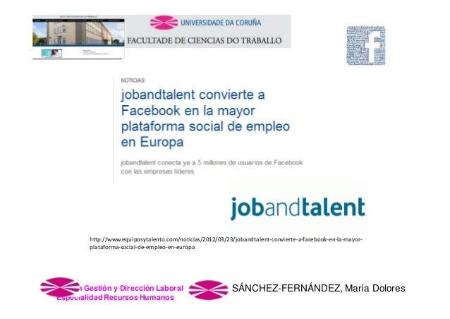 http://www.equiposytalento.com/noticias/2012/03/23/jobandtalent‐convierte‐a‐facebook‐en‐la‐mayor‐ plataforma‐social‐de‐emp...