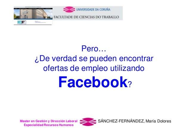 Pero… ¿De verdad se pueden encontrar ofertas de empleo utilizando  Facebook? Master en Gestión y Dirección Laboral Especia...