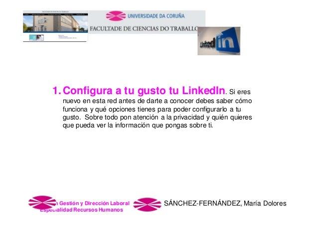 1. Configura a tu gusto tu LinkedIn. Si eres nuevo en esta red antes de darte a conocer debes saber cómo funciona y qué op...