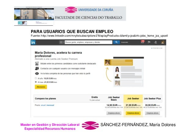 PARA USUARIOS QUE BUSCAN EMPLEO Fuente: http://www.linkedin.com/mnyfe/subscriptionv2?displayProducts=&family=jss&trk=jobs_...