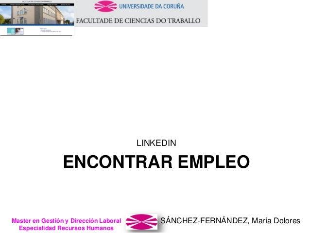 SÁNCHEZ-FERNÁNDEZ, María DoloresMaster en Gestión y Dirección Laboral Especialidad Recursos Humanos ENCONTRAR EMPLEO LINKE...