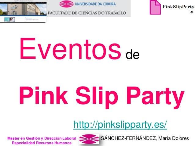 SÁNCHEZ-FERNÁNDEZ, María DoloresMaster en Gestión y Dirección Laboral Especialidad Recursos Humanos Eventosde Pink Slip Pa...