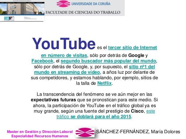 SÁNCHEZ-FERNÁNDEZ, María DoloresMaster en Gestión y Dirección Laboral Especialidad Recursos Humanos YouTubees el tercer si...