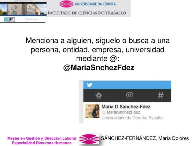 SÁNCHEZ-FERNÁNDEZ, María DoloresMaster en Gestión y Dirección Laboral Especialidad Recursos Humanos Menciona a alguien, sí...
