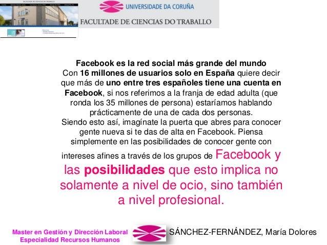 SÁNCHEZ-FERNÁNDEZ, María DoloresMaster en Gestión y Dirección Laboral Especialidad Recursos Humanos Facebook es la red soc...