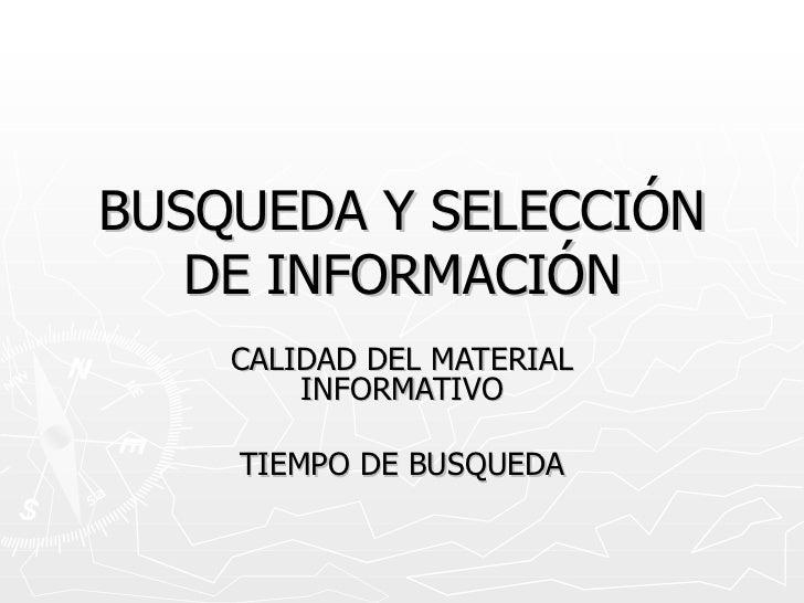 BUSQUEDA Y SELECCIÓN DE INFORMACIÓN CALIDAD DEL MATERIAL INFORMATIVO TIEMPO DE BUSQUEDA