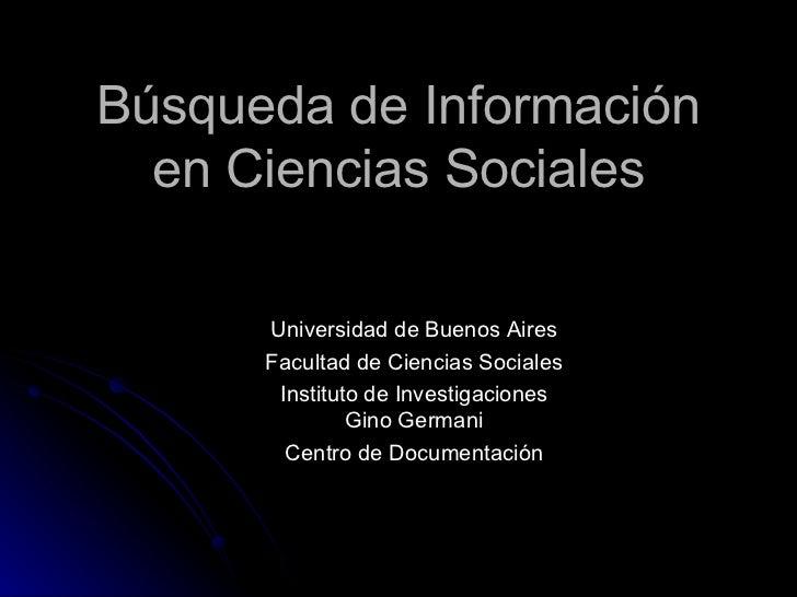 Búsqueda de Información en Ciencias Sociales Universidad de Buenos Aires Facultad de Ciencias Sociales Instituto de Invest...
