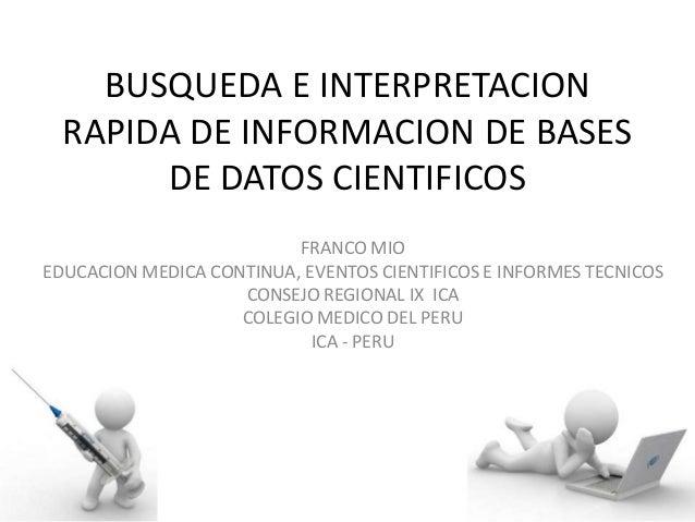 BUSQUEDA E INTERPRETACION RAPIDA DE INFORMACION DE BASES DE DATOS CIENTIFICOS FRANCO MIO EDUCACION MEDICA CONTINUA, EVENTO...