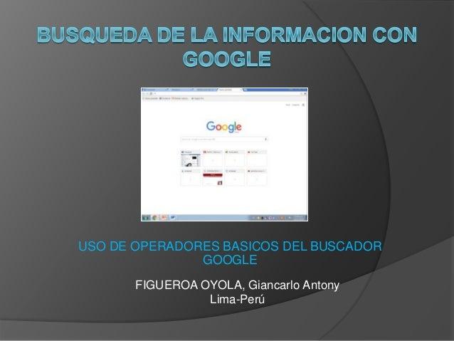 USO DE OPERADORES BASICOS DEL BUSCADOR GOOGLE FIGUEROA OYOLA, Giancarlo Antony Lima-Perú