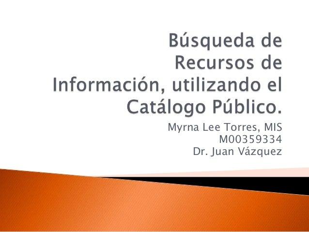 Myrna Lee Torres, MIS M00359334 Dr. Juan Vázquez