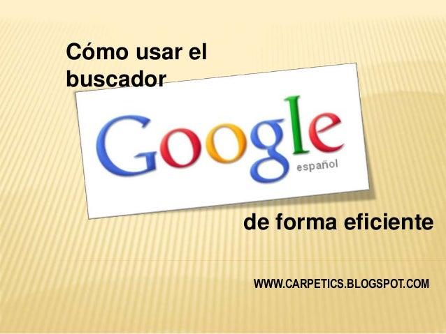 WWW.CARPETICS.BLOGSPOT.COM Cómo usar el buscador de forma eficiente