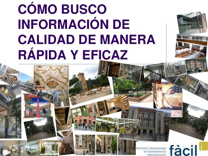 CÓMO BUSCOINFORMACIÓN DECALIDAD DE MANERARÁPIDA Y EFICAZ