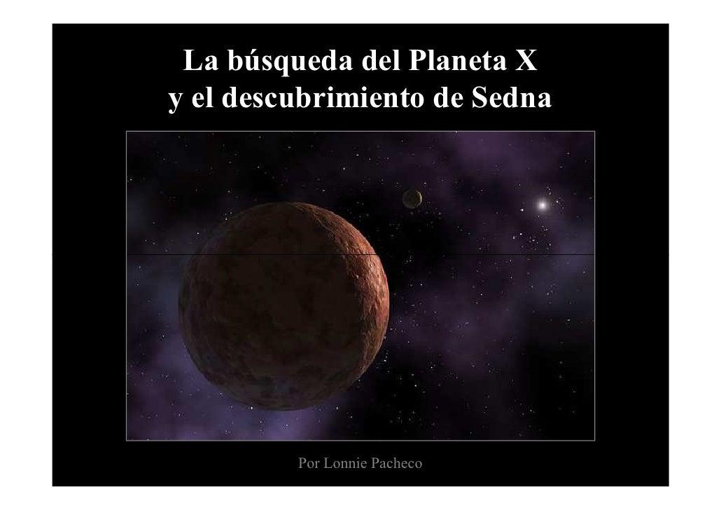 La búsqueda del Planeta X y el descubrimiento de Sedna              Por Lonnie Pacheco