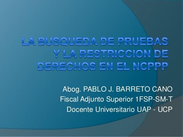 Abog. PABLO J. BARRETO CANOFiscal Adjunto Superior 1FSP-SM-TDocente Universitario UAP - UCP