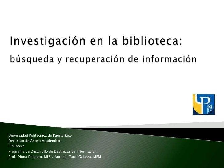 Universidad Politécnica de Puerto Rico Decanato de Apoyo Académico Biblioteca Programa de Desarrollo de Destrezas de Infor...