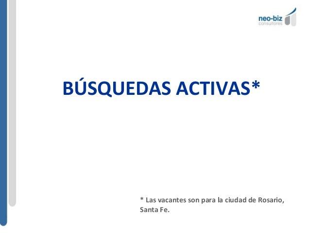 BÚSQUEDAS ACTIVAS*  * Las vacantes son para la ciudad de Rosario, Santa Fe.