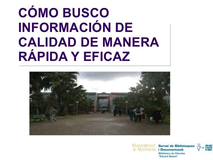 CÓMO BUSCO INFORMACIÓN DE CALIDAD DE MANERA RÁPIDA Y EFICAZ