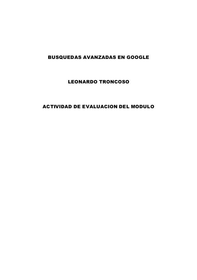 BUSQUEDAS AVANZADAS EN GOOGLE LEONARDO TRONCOSO ACTIVIDAD DE EVALUACION DEL MODULO