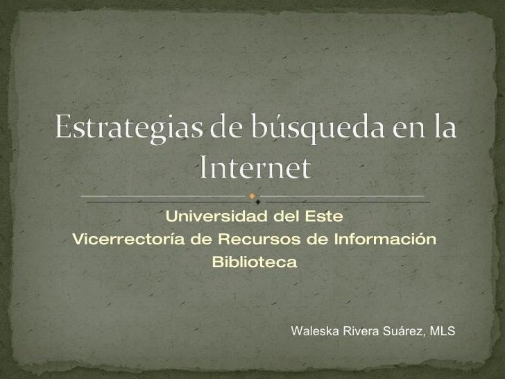 Universidad del Este Vicerrectoría de Recursos de Información Biblioteca Waleska Rivera Suárez, MLS