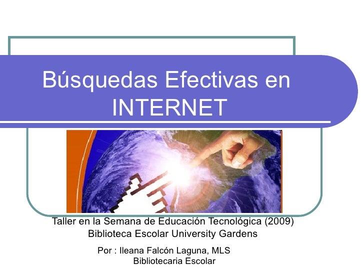 Búsquedas Efectivas en  INTERNET Taller en la Semana de Educación Tecnológica (2009) Biblioteca Escolar University Gardens...