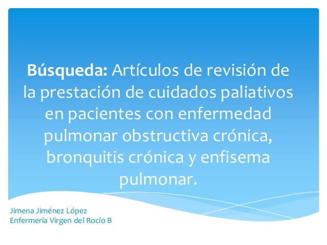 Búsqueda: Artículos de revisión de la prestación de cuidados paliativos en pacientes con enfermedad pulmonar obstructiva c...