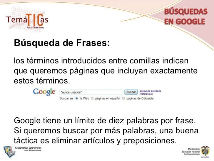 Búsqueda de Frases: los términos introducidos entre comillas indican que queremos páginas que incluyan exactamente estos t...