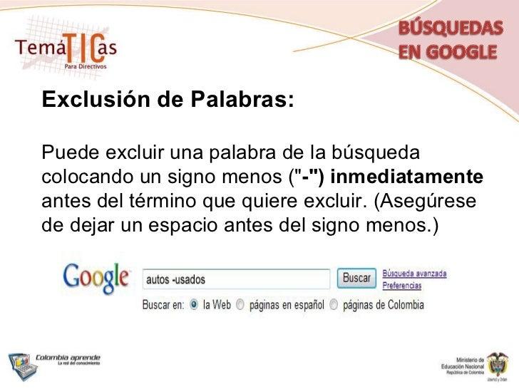 """Exclusión de Palabras: Puede excluir una palabra de la búsqueda colocando un signo menos ("""" -"""") inmediatamente a..."""