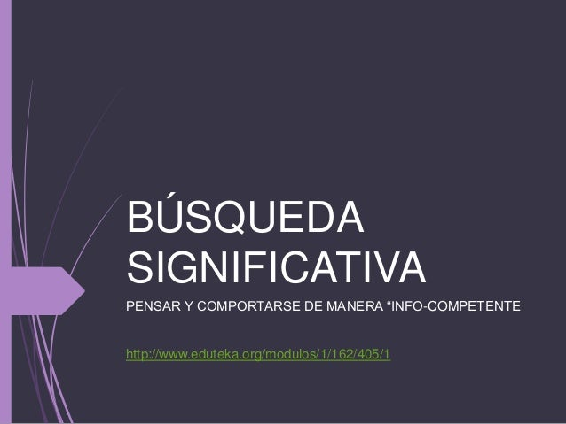 "BÚSQUEDA SIGNIFICATIVA PENSAR Y COMPORTARSE DE MANERA ""INFO-COMPETENTE http://www.eduteka.org/modulos/1/162/405/1"