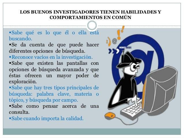 LOS BUENOS INVESTIGADORES TIENEN HABILIDADES Y             COMPORTAMIENTOS EN COMÚNSabe qué es lo que él o ella estábusca...