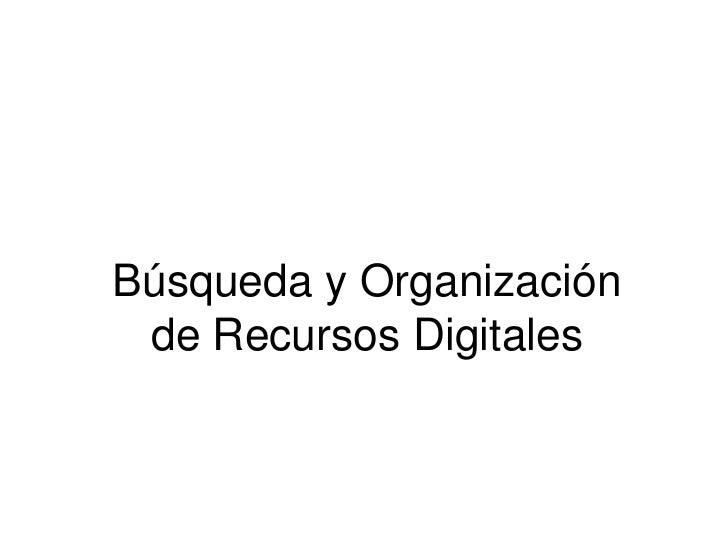 Búsqueda y Organización de Recursos Digitales
