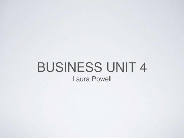 BUSINESS UNIT 4 Laura Powell