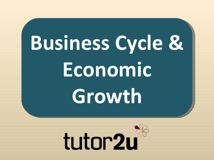 Business Cycle &   Economic    Growth