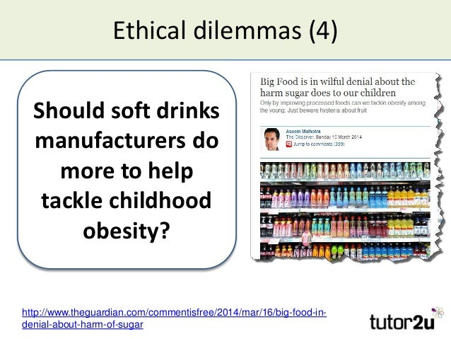 Ethical dilemmas (4) Should soft drinks manufacturers do more to help tackle childhood obesity? Should soft drinks manufac...