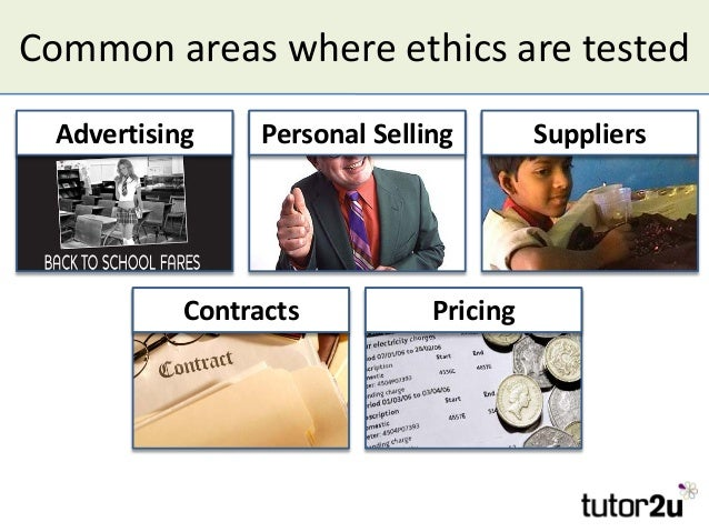 Common areas where ethics are tested AdvertisingAdvertising ContractsContracts Personal SellingPersonal Selling PricingPri...