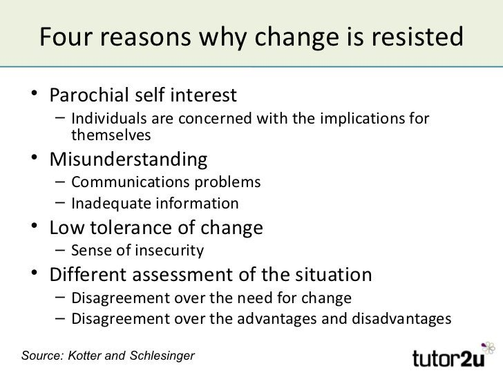 Four reasons why change is resisted • Parochial self interest     – Individuals are concerned with the implications for   ...