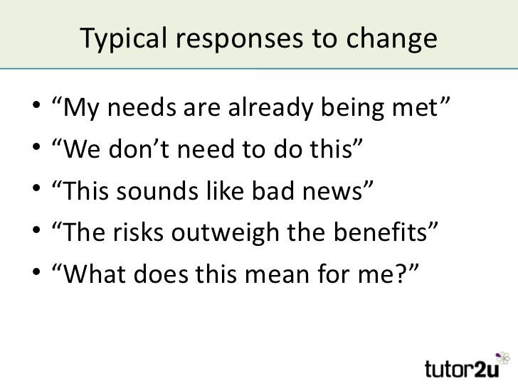 """Typical responses to change•   """"My needs are already being met""""•   """"We don't need to do this""""•   """"This sounds like bad new..."""