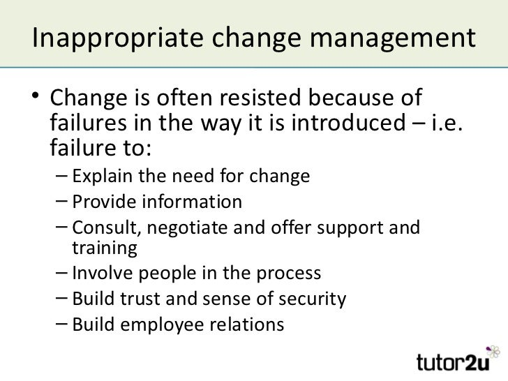 Inappropriate change management• Change is often resisted because of  failures in the way it is introduced – i.e.  failure...