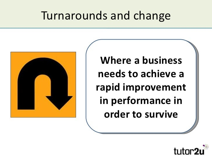 Turnarounds and change          Where a business         needs to achieve a         rapid improvement          in performa...