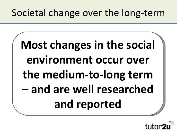 Societal change over the long-term Most changes in the social  environment occur over the medium-to-long term – and are we...
