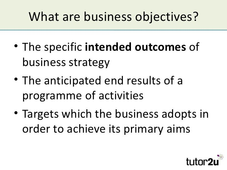 aims and objectives 2 An aim: a large broad, unspecific target that a business has set for itself in the future an objective: smaller tasks that will all contribute to the completion of the main aim.