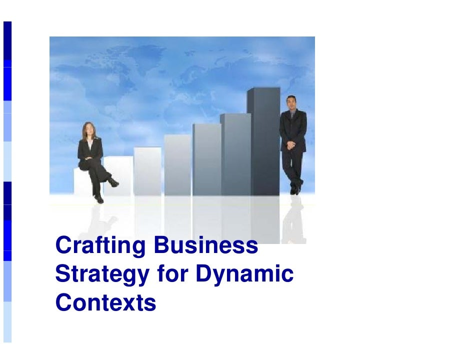 Crafting Business Strategy for Dynamic Contexts C t t