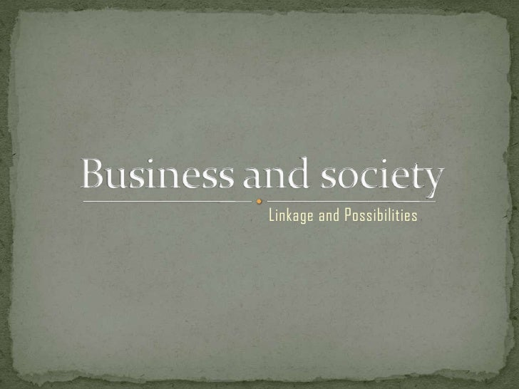 Business and society <br />Linkage and Possibilities  <br />