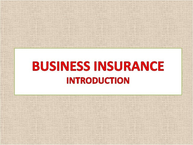 INTRODUCTION Business insurance means to make an arrangement by which the Insurance Companies provide a guarantee of compe...