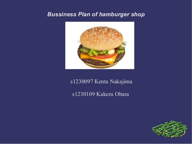 Bussiness Plan of hamburger shop s1230097 Kenta Nakajima s1230109 Kakeru Obara