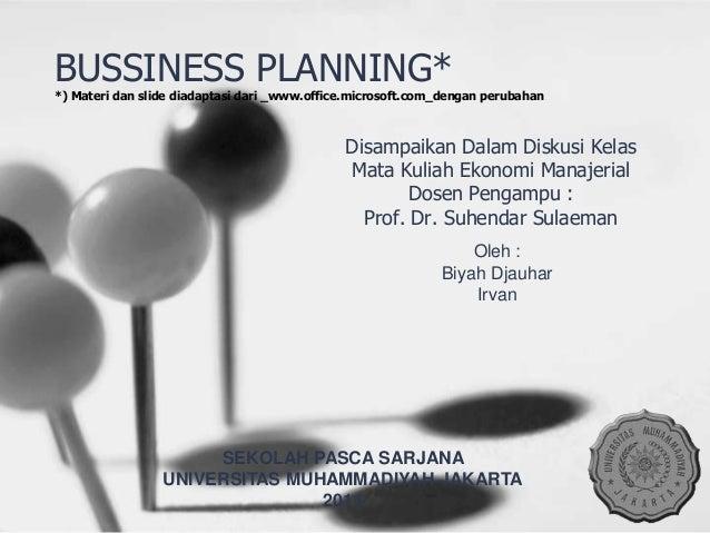 BUSSINESS PLANNING*  *) Materi dan slide diadaptasi dari _www.office.microsoft.com_dengan perubahan  Disampaikan Dalam Dis...