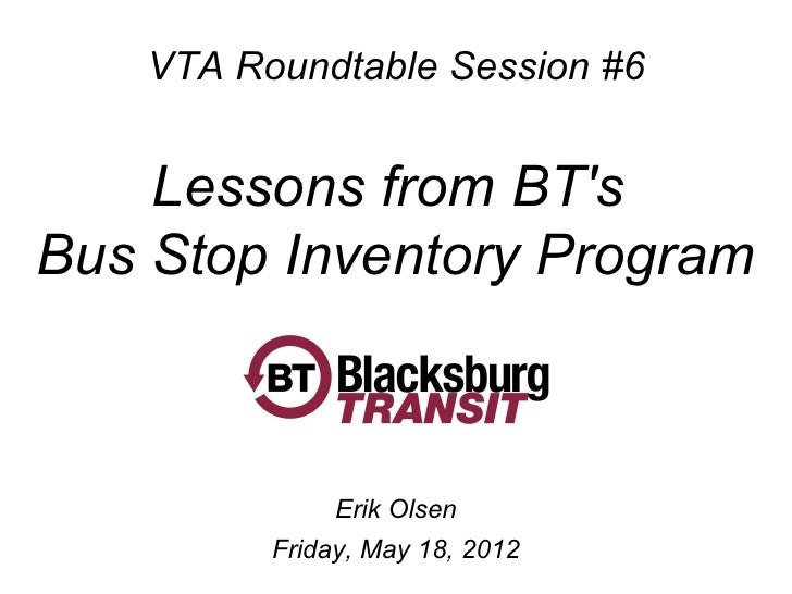 VTA Roundtable Session #6    Lessons from BTsBus Stop Inventory Program              Erik Olsen         Friday, May 18, 2012