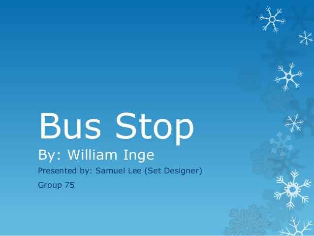 Bus Stop By: William Inge  Presented by: Samuel Lee (Set Designer) Group 75